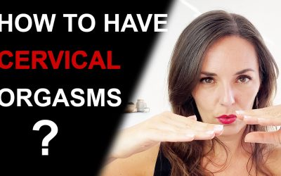How to Have Cervical Orgasms